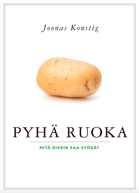 Joonas Konstig selvittää Pyhä ruoka -kirjassaan, miksei eläinkunnan tuotteita kannattaisi poistaa ruokavaliosta.