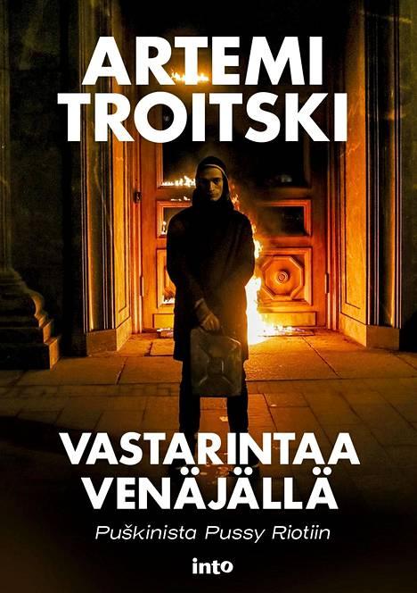 Artemi Troitskin teos Vastarintaa Venäjällä – Pushkinista Pussy Riotiin vastikään suomennettu.