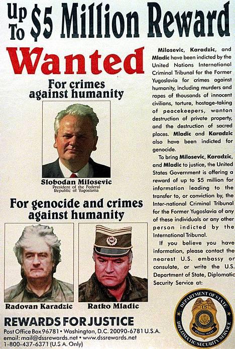 Serbian sotarikollisista julkaistiin aikoinaan tämä etsintäkuulutus. Ylimpänä Slobodan Milosevic, alhaalla Radovan Karadzic ja Ratko Mladic.