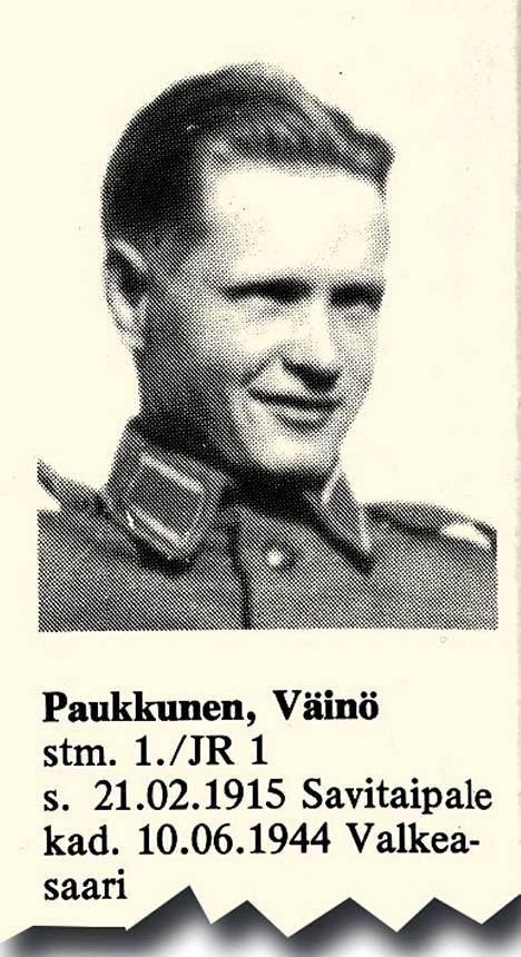 Sotamies Väinö Paukkunen oli 29-vuotias, naimisissa oleva maanviljelijän poika Savitaipaleelta. Paukkunen kuului JR 1:n 1. komppaniaan. Voimakas tykistökeskitys ja ilmahyökkäys murjoi 1. komppanian asemia aamulla kello viisi alkaen ja sitä seurasi panssareiden hyökkäys. Kello 7.30 komppania oli hajalla, ja vain osa vetäytyi järjestyksessä taakse. Väinö Paukkunen katosi taistelussa.